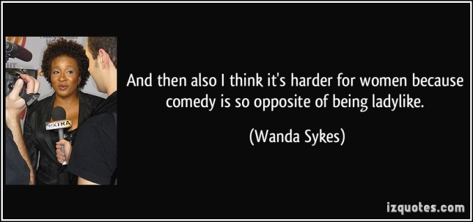 quote-and-then-also-i-think-it-s-harder-for-women-because-comedy-is-so-opposite-of-being-ladylike-wanda-sykes-181671